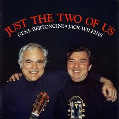 GENE BERTONCINI - Just the Two of Us [with Jack Wilkins] cover